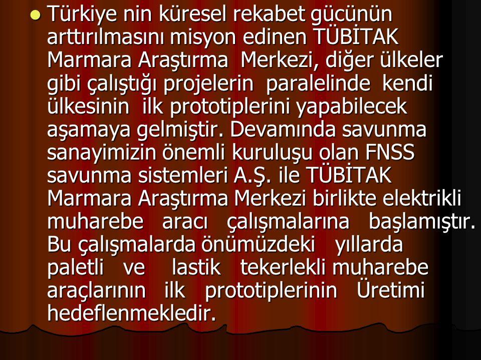 Türkiye nin küresel rekabet gücünün arttırılmasını misyon edinen TÜBİTAK Marmara Araştırma Merkezi, diğer ülkeler gibi çalıştığı projelerin paralelinde kendi ülkesinin ilk prototiplerini yapabilecek aşamaya gelmiştir.