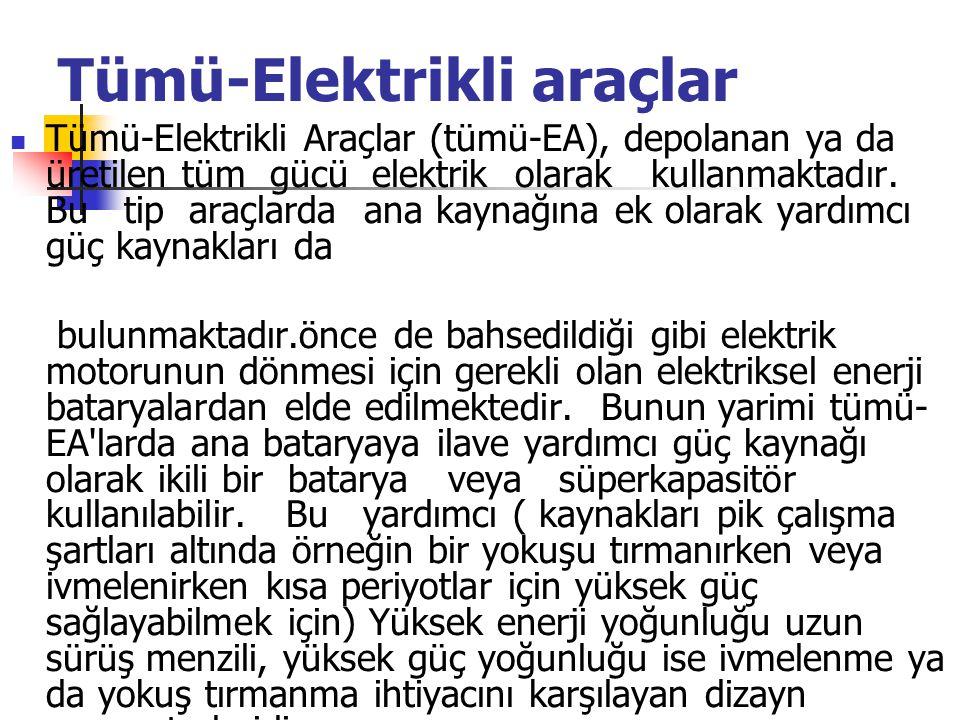 Tümü-Elektrikli araçlar Tümü-Elektrikli Araçlar (tümü-EA), depolanan ya da üretilen tüm gücü elektrik olarak kullanmaktadır. Bu tip araçlarda ana kayn