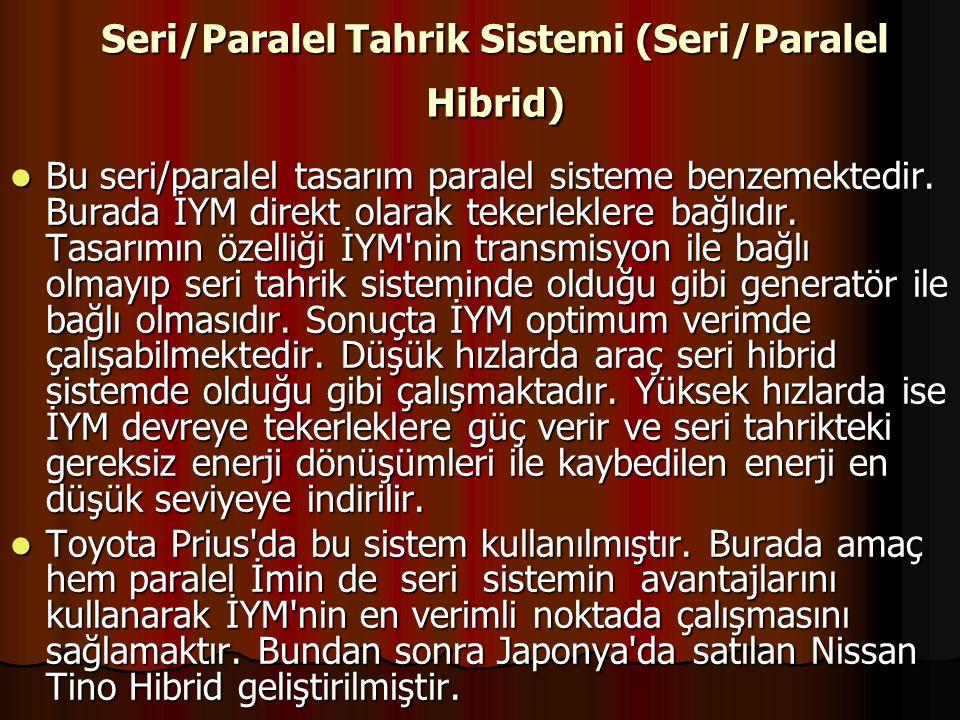 Seri/Paralel Tahrik Sistemi (Seri/Paralel Hibrid) Bu seri/paralel tasarım paralel sisteme benzemektedir. Burada İYM direkt olarak tekerleklere bağlıdı