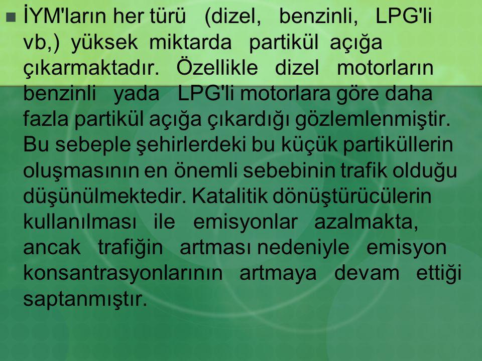 İYM'ların her türü (dizel, benzinli, LPG'li vb,) yüksek miktarda partikül açığa çıkarmaktadır. Özellikle dizel motorların benzinli yada LPG'li motorla