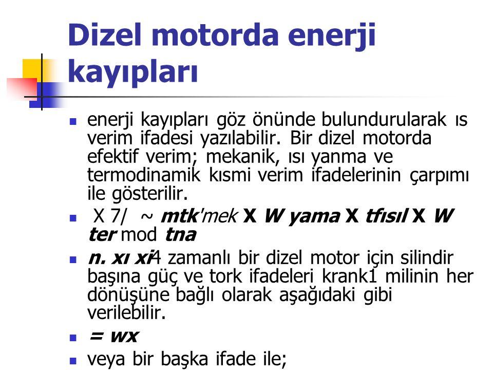 Dizel motorda enerji kayıpları enerji kayıpları göz önünde bulundurularak ıs verim ifadesi yazılabilir.