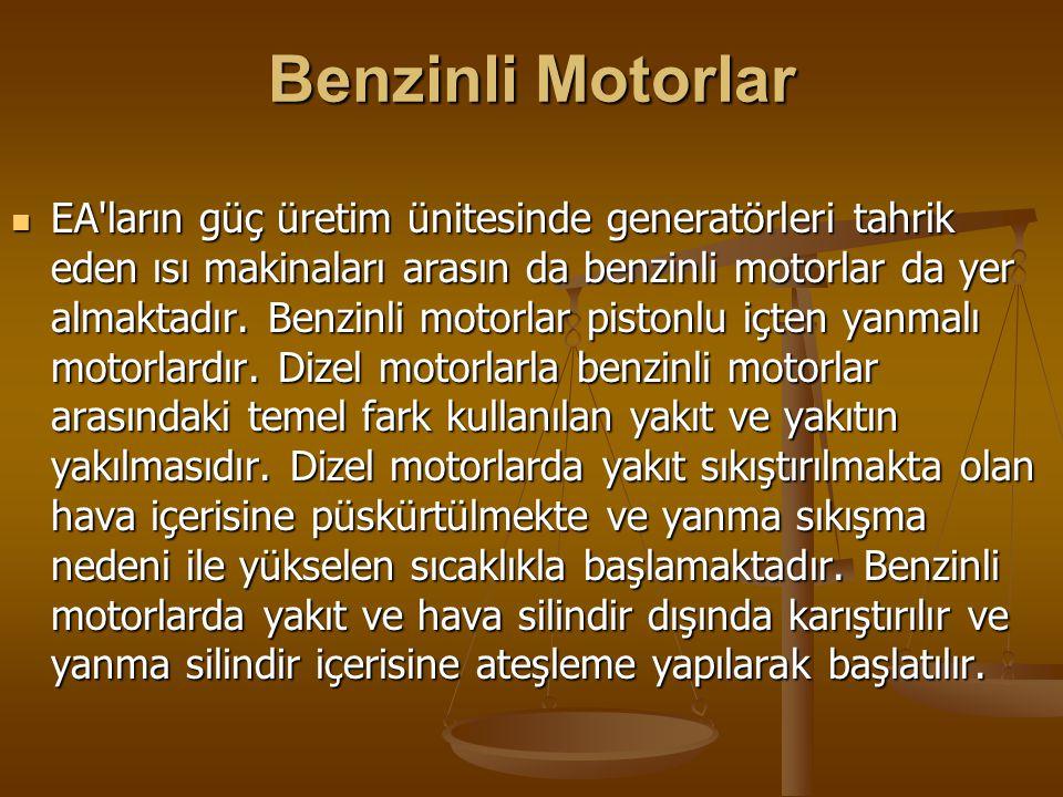Benzinli Motorlar EA ların güç üretim ünitesinde generatörleri tahrik eden ısı makinaları arasın da benzinli motorlar da yer almaktadır.