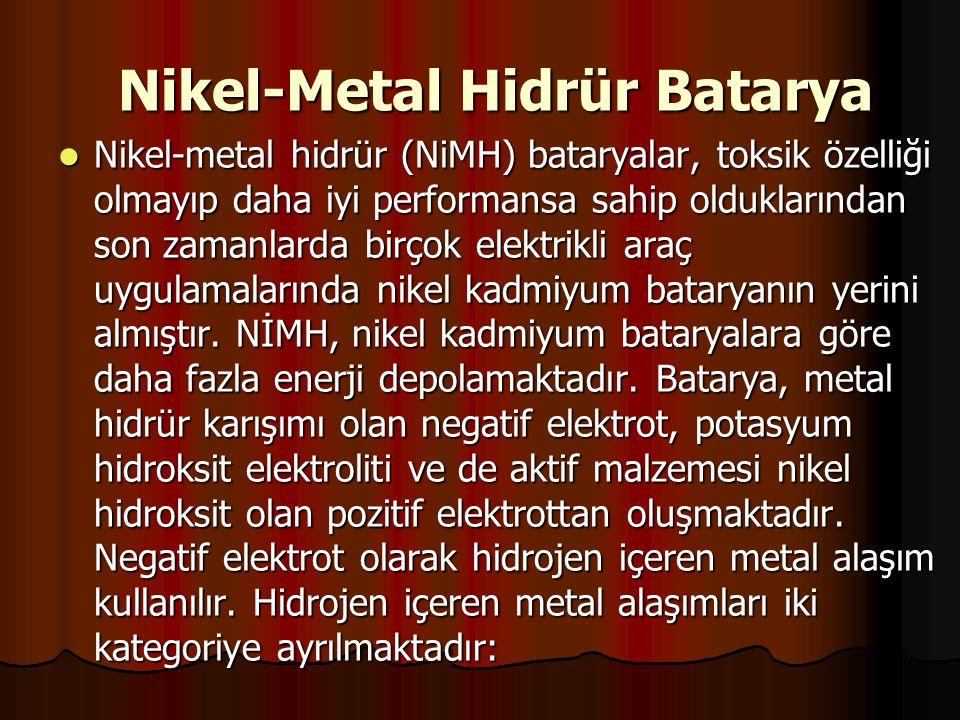 Nikel-Metal Hidrür Batarya Nikel-metal hidrür (NiMH) bataryalar, toksik özelliği olmayıp daha iyi performansa sahip olduklarından son zamanlarda birçok elektrikli araç uygulamalarında nikel kadmiyum bataryanın yerini almıştır.