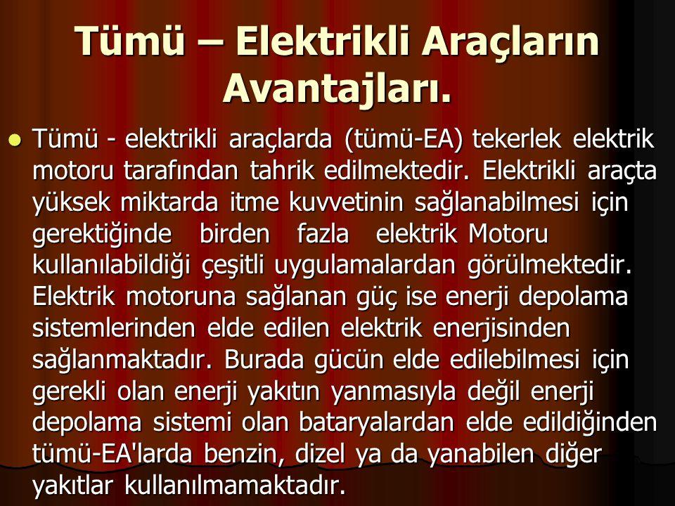 Tümü – Elektrikli Araçların Avantajları. Tümü - elektrikli araçlarda (tümü-EA) tekerlek elektrik motoru tarafından tahrik edilmektedir. Elektrikli ara