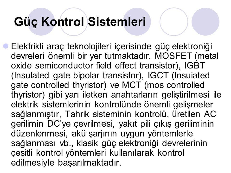 Güç Kontrol Sistemleri Elektrikli araç teknolojileri içerisinde güç elektroniği devreleri önemli bir yer tutmaktadır. MOSFET (metal oxide semiconducto