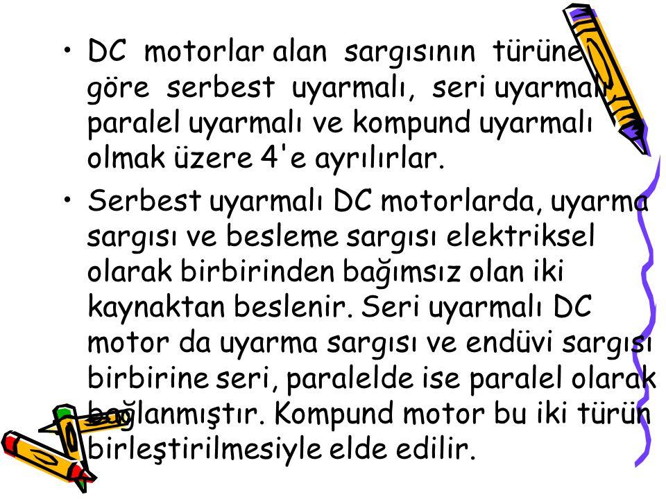 DC motorlar alan sargısının türüne göre serbest uyarmalı, seri uyarmalı, paralel uyarmalı ve kompund uyarmalı olmak üzere 4 e ayrılırlar.