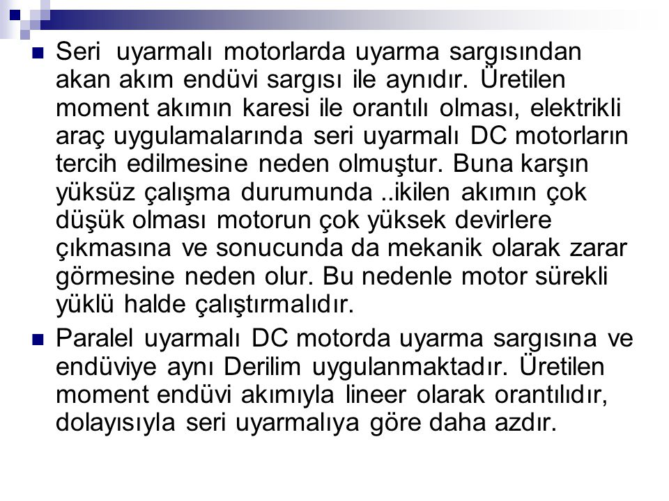 Seri uyarmalı motorlarda uyarma sargısından akan akım endüvi sargısı ile aynıdır.