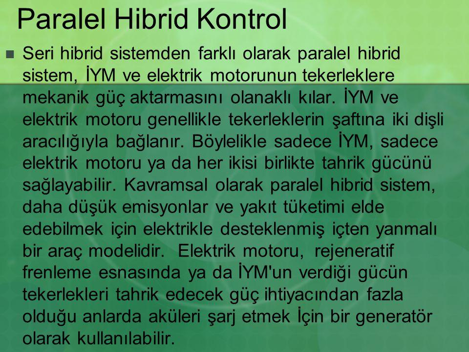 Paralel Hibrid Kontrol Seri hibrid sistemden farklı olarak paralel hibrid sistem, İYM ve elektrik motorunun tekerleklere mekanik güç aktarmasını olanaklı kılar.