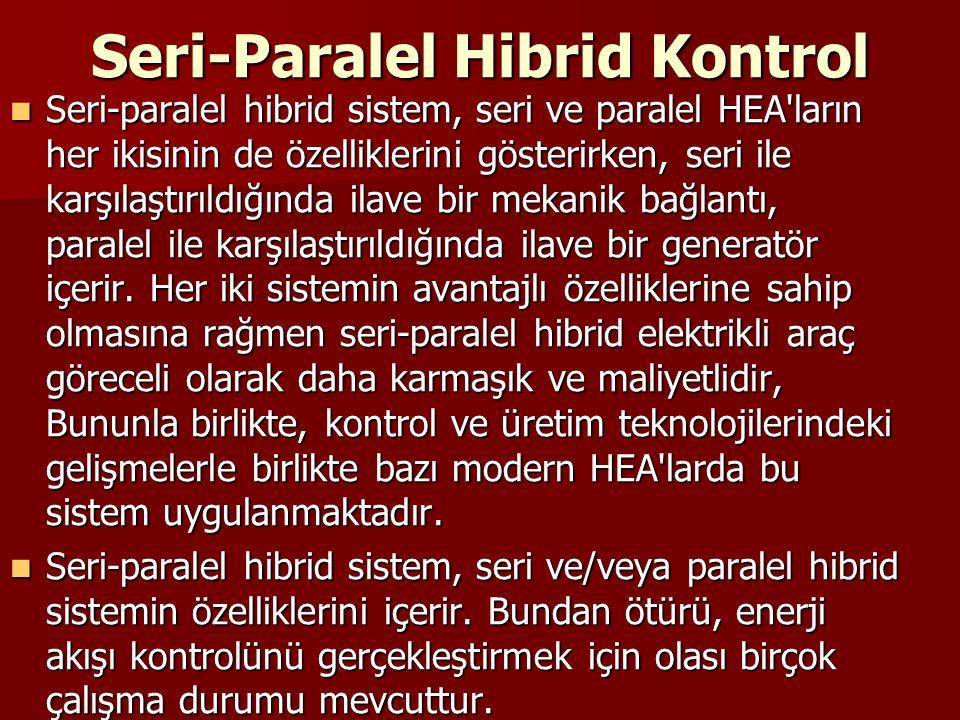 Seri-Paralel Hibrid Kontrol Seri-paralel hibrid sistem, seri ve paralel HEA ların her ikisinin de özelliklerini gösterirken, seri ile karşılaştırıldığında ilave bir mekanik bağlantı, paralel ile karşılaştırıldığında ilave bir generatör içerir.