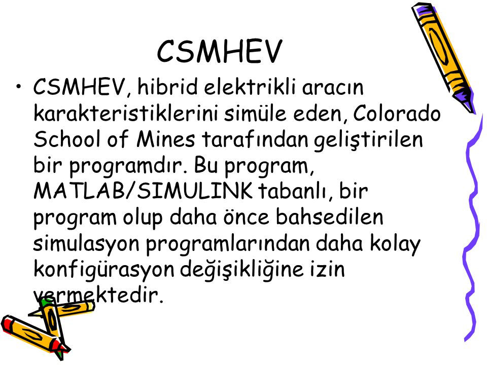CSMHEV CSMHEV, hibrid elektrikli aracın karakteristiklerini simüle eden, Colorado School of Mines tarafından geliştirilen bir programdır. Bu program,