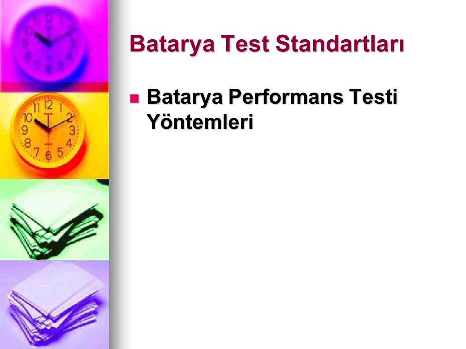 Batarya Test Standartları Batarya Performans Testi Yöntemleri Batarya Performans Testi Yöntemleri