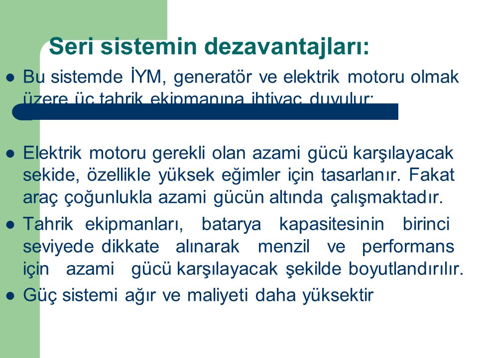 Seri sistemin dezavantajları: Bu sistemde İYM, generatör ve elektrik motoru olmak üzere üç tahrik ekipmanına ihtiyaç duyulur: Elektrik motoru gerekli