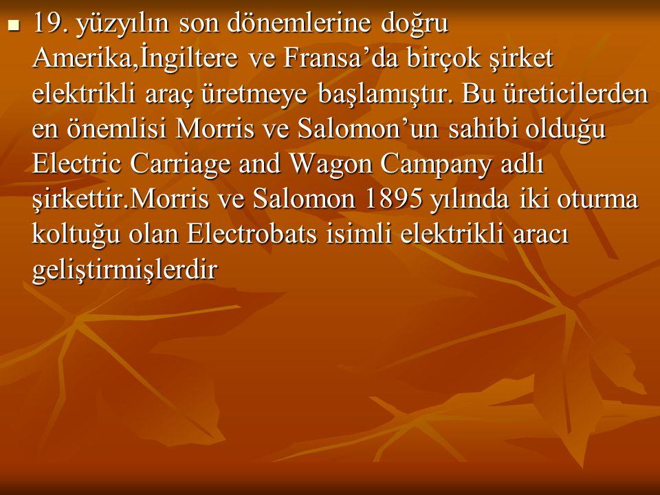 19. yüzyılın son dönemlerine doğru Amerika,İngiltere ve Fransa'da birçok şirket elektrikli araç üretmeye başlamıştır. Bu üreticilerden en önemlisi Mor