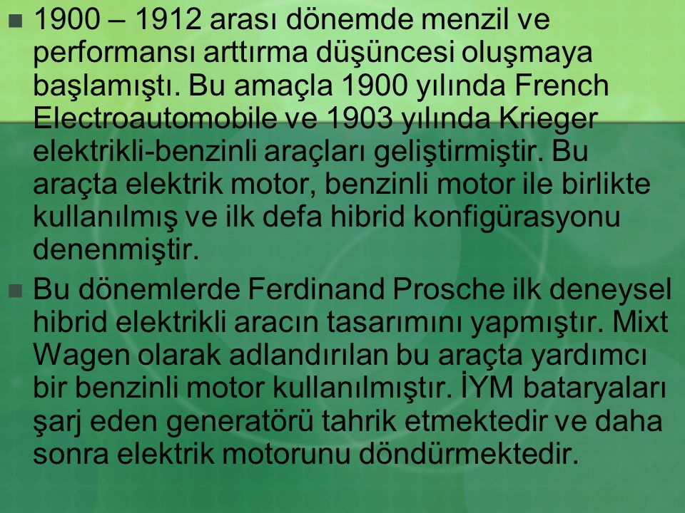 1900 – 1912 arası dönemde menzil ve performansı arttırma düşüncesi oluşmaya başlamıştı. Bu amaçla 1900 yılında French Electroautomobile ve 1903 yılınd