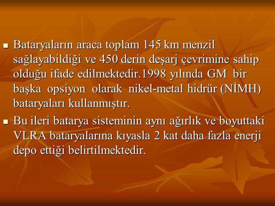 Bataryaların araca toplam 145 km menzil sağlayabildiği ve 450 derin deşarj çevrimine sahip olduğu ifade edilmektedir.1998 yılında GM bir başka opsiyon olarak nikel-metal hidrür (NİMH) bataryaları kullanmıştır.