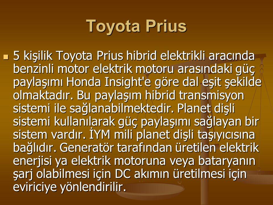 Toyota Prius 5 kişilik Toyota Prius hibrid elektrikli aracında benzinli motor elektrik motoru arasındaki güç paylaşımı Honda Insight e göre dal eşit şekilde olmaktadır.