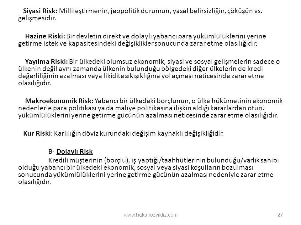 Siyasi Risk: Millileştirmenin, jeopolitik durumun, yasal belirsizliğin, çöküşün vs. gelişmesidir. Hazine Riski: Bir devletin direkt ve dolaylı yabancı