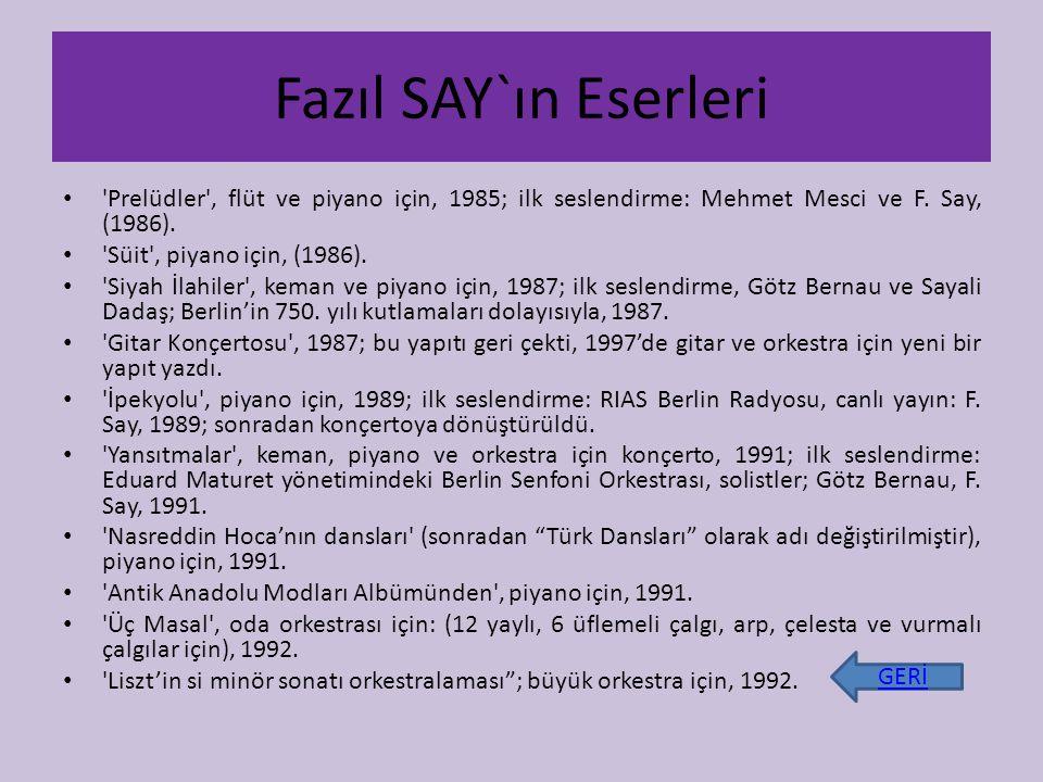 Fazıl SAY`ın Eserleri Prelüdler , flüt ve piyano için, 1985; ilk seslendirme: Mehmet Mesci ve F.