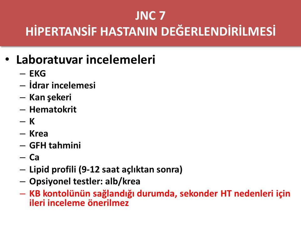 JNC 7 Saptanabilir HT Nedenleri Uyku-apne bozukluğu İlaçlar KBH Primer hiperaldosteronizm Renovasküler hastalık Cushing Feokromositoma Aorta koarktasyonu Tiroid ve paratiroid hastalıkları Hedef Organ Hasarı Kalp – LVH – Angina veya MI – Koroner revaskülarizasyon – Kalp yetmezliği Beyin Böbrek – KBH Periferik arter hastalığı Retinopati