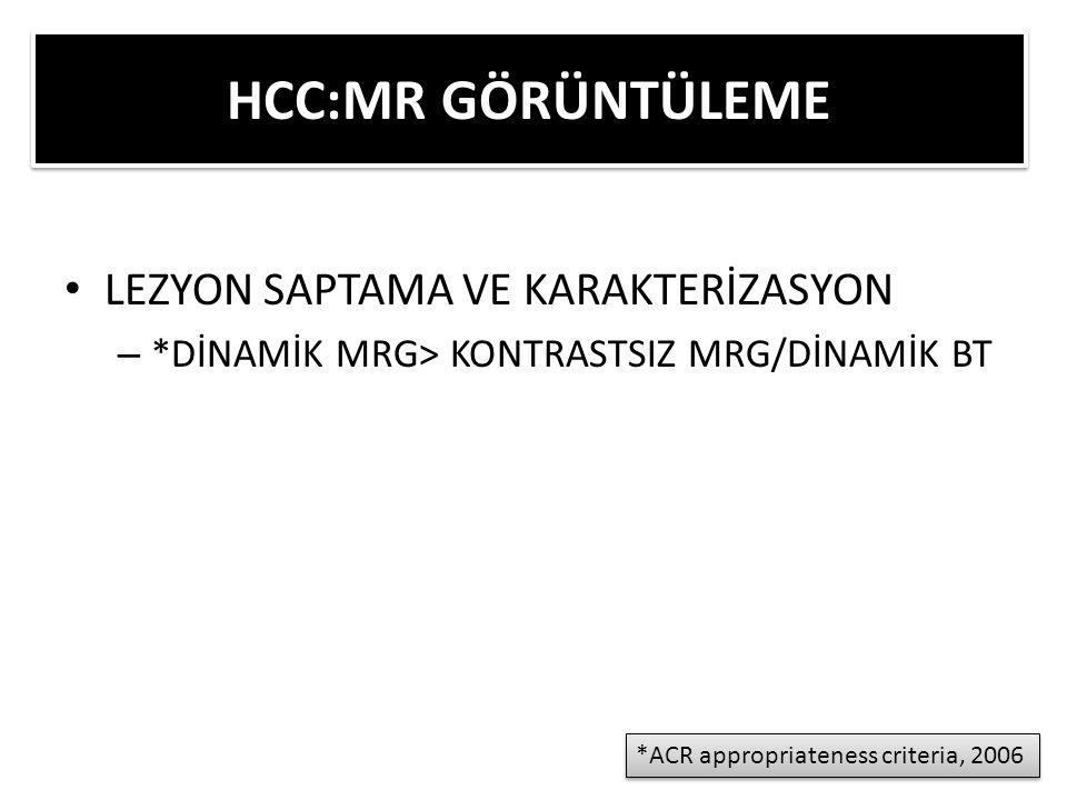 HCC:MR GÖRÜNTÜLEME LEZYON SAPTAMA VE KARAKTERİZASYON – *DİNAMİK MRG> KONTRASTSIZ MRG/DİNAMİK BT *ACR appropriateness criteria, 2006