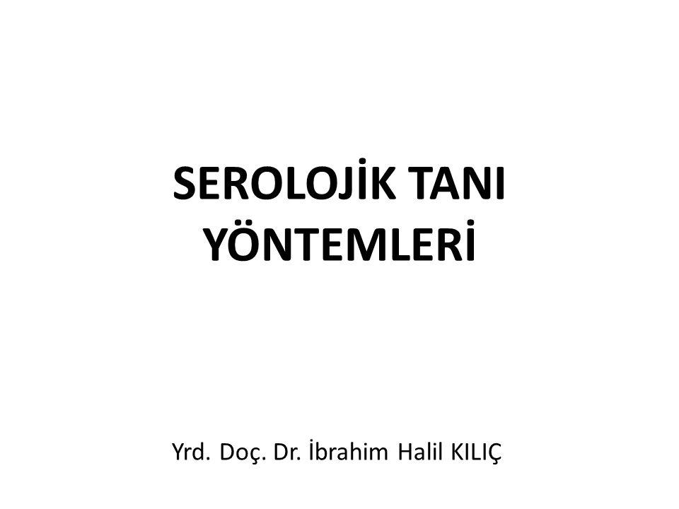 SEROLOJİK TANI YÖNTEMLERİ Yrd. Doç. Dr. İbrahim Halil KILIÇ