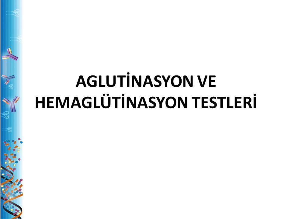 AGLUTİNASYON VE HEMAGLÜTİNASYON TESTLERİ