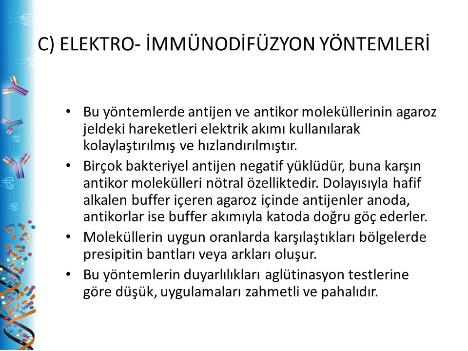 C) ELEKTRO- İMMÜNODİFÜZYON YÖNTEMLERİ Bu yöntemlerde antijen ve antikor moleküllerinin agaroz jeldeki hareketleri elektrik akımı kullanılarak kolaylaştırılmış ve hızlandırılmıştır.