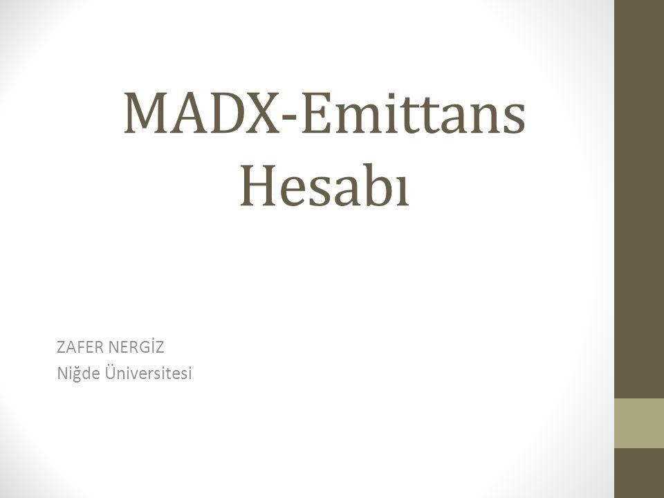MADX-Emittans Hesabı ZAFER NERGİZ Niğde Üniversitesi