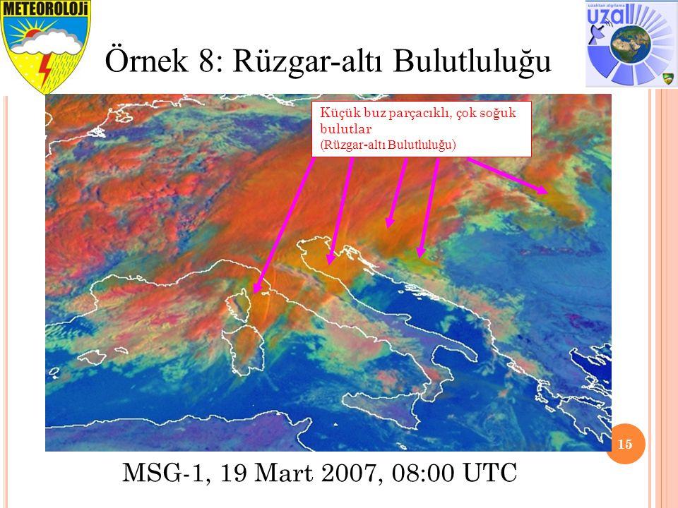 15 Örnek 8: Rüzgar-altı Bulutluluğu MSG-1, 19 Mart 2007, 08:00 UTC Küçük buz parçacıklı, çok soğuk bulutlar ( Rüzgar-altı Bulutluluğu )