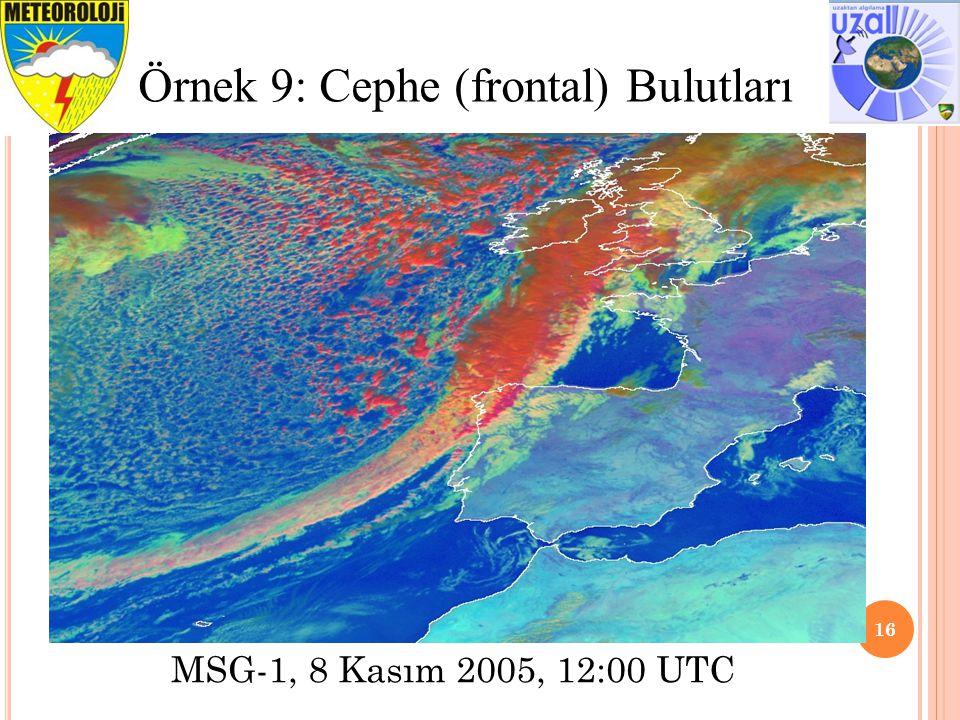 16 Örnek 9: Cephe (frontal) Bulutları MSG-1, 8 Kasım 2005, 12:00 UTC