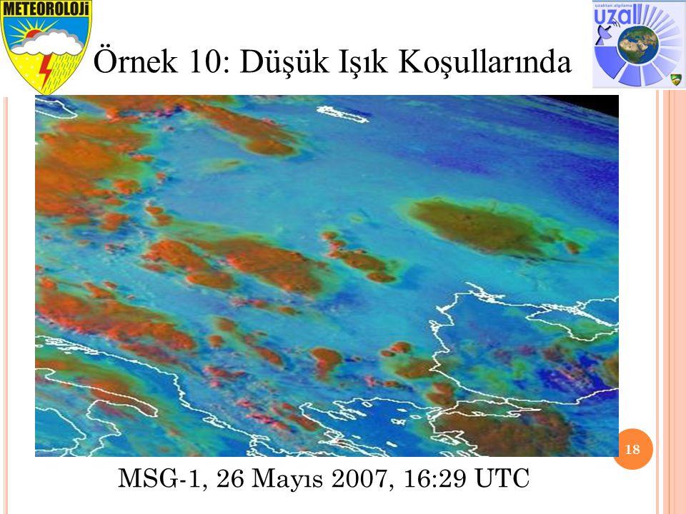 18 Örnek 10: Düşük Işık Koşullarında MSG-1, 26 Mayıs 2007, 16:29 UTC