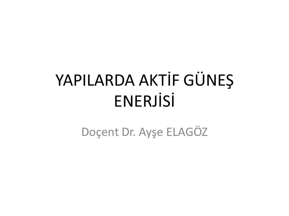 YAPILARDA AKTİF GÜNEŞ ENERJİSİ Doçent Dr. Ayşe ELAGÖZ