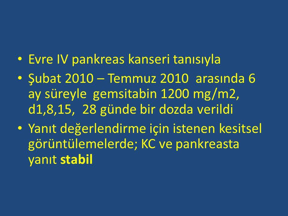 Evre IV pankreas kanseri tanısıyla Şubat 2010 – Temmuz 2010 arasında 6 ay süreyle gemsitabin 1200 mg/m2, d1,8,15, 28 günde bir dozda verildi Yanıt değ