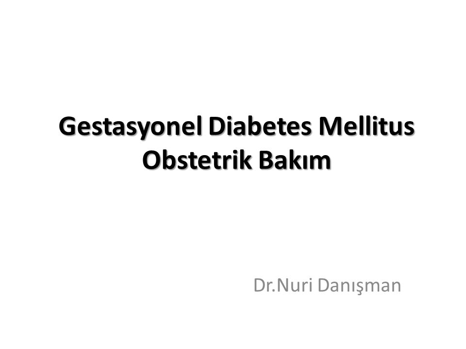 PREDICTION OF GESTATIONAL DIABETES MELLITUS IN THE FIRST TRIMESTER, COMPARISON OF FASTING PLASMA GLUCOSE, TWO- STEP AND ONE-STEP METHODS: A PROSPECTIVE RANDOMİSED CONTROLLED TRIAL M.Ilkin YERAL, M.D., A.Seval OZGU ERDINC M.D., Dilek UYGUR M.D., K.Doga SECKİN M.D., M.Fatih KARSLI M.D., A.Nuri DANISMAN M.D., Department of Perinatology, Zekai Tahir Burak Women Health Care Education and Research Hospital, Ankara, Turkey.