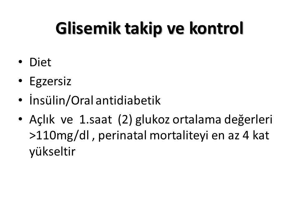 Glisemik takip ve kontrol Diet Egzersiz İnsülin/Oral antidiabetik Açlık ve 1.saat (2) glukoz ortalama değerleri >110mg/dl, perinatal mortaliteyi en az 4 kat yükseltir