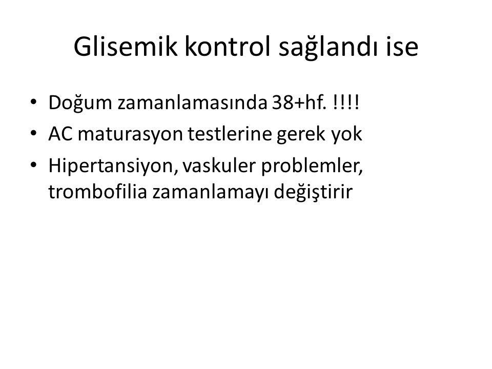 Glisemik kontrol sağlandı ise Doğum zamanlamasında 38+hf.