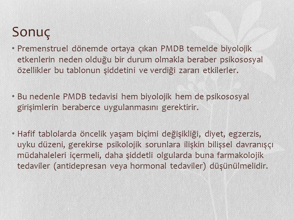 Sonuç Premenstruel dönemde ortaya çıkan PMDB temelde biyolojik etkenlerin neden olduğu bir durum olmakla beraber psikososyal özellikler bu tablonun şi