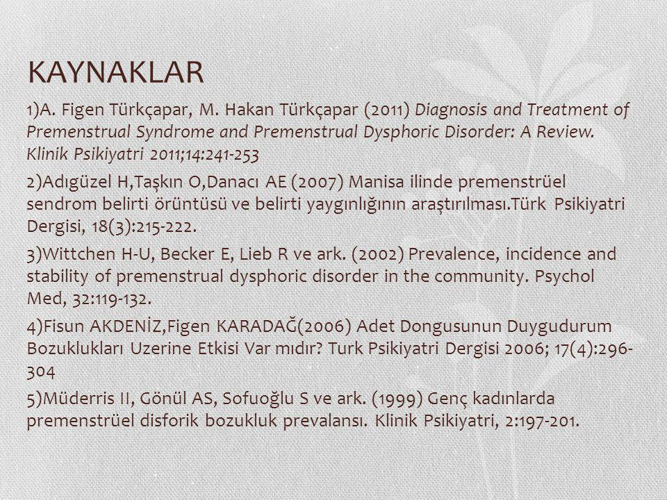 KAYNAKLAR 1)A. Figen Türkçapar, M. Hakan Türkçapar (2011) Diagnosis and Treatment of Premenstrual Syndrome and Premenstrual Dysphoric Disorder: A Revi