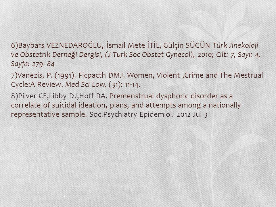 6)Baybars VEZNEDAROĞLU, İsmail Mete İTİL, Gülçin SÜGÜN Türk Jinekoloji ve Obstetrik Derneği Dergisi, (J Turk Soc Obstet Gynecol), 2010; Cilt: 7, Sayı: