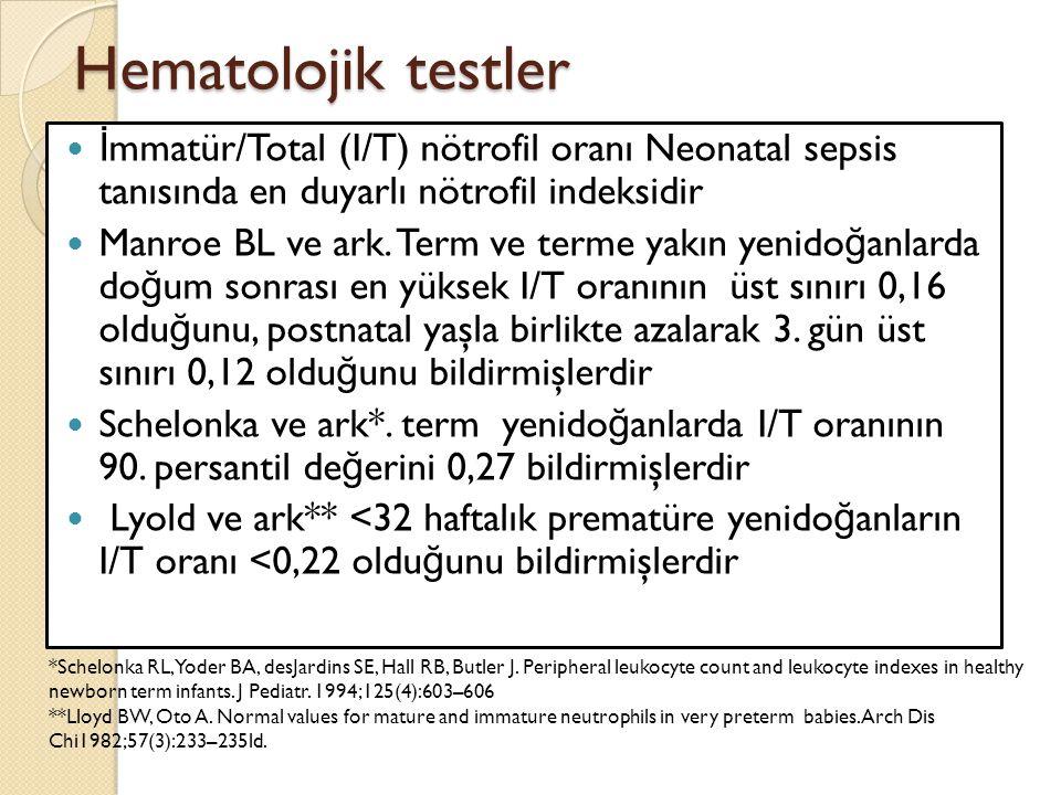 Hematolojik testler İ mmatür/Total (I/T) nötrofil oranı Neonatal sepsis tanısında en duyarlı nötrofil indeksidir Manroe BL ve ark. Term ve terme yakın