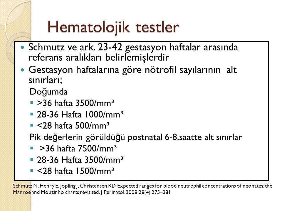 Hematolojik testler Schmutz ve ark. 23-42 gestasyon haftalar arasında referans aralıkları belirlemişlerdir Gestasyon haftalarına göre nötrofil sayılar