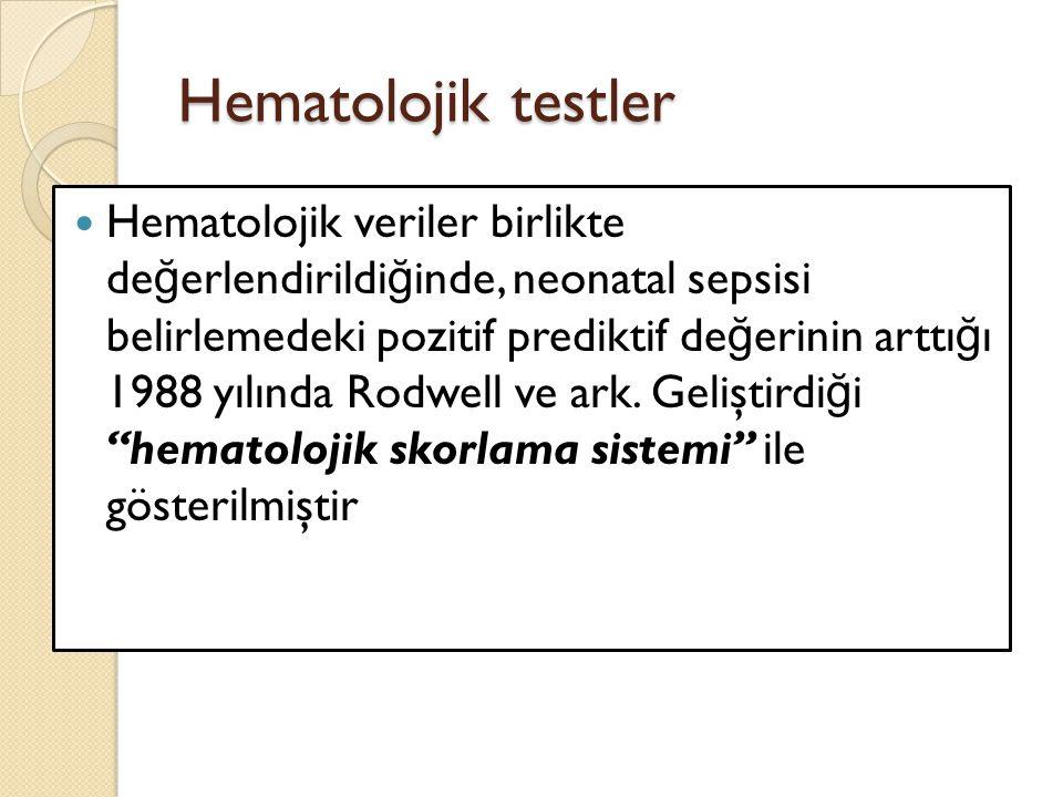 Hematolojik testler Hematolojik veriler birlikte de ğ erlendirildi ğ inde, neonatal sepsisi belirlemedeki pozitif prediktif de ğ erinin arttı ğ ı 1988