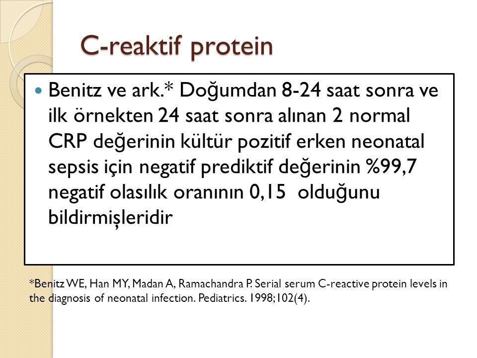 C-reaktif protein Benitz ve ark.* Do ğ umdan 8-24 saat sonra ve ilk örnekten 24 saat sonra alınan 2 normal CRP de ğ erinin kültür pozitif erken neonat