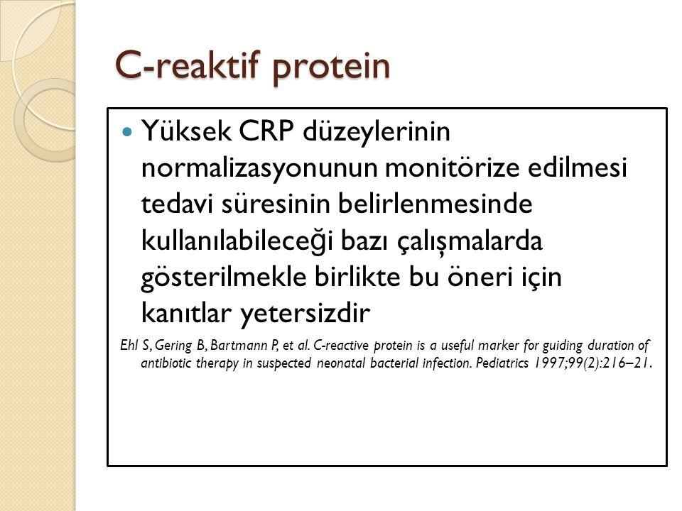 C-reaktif protein Yüksek CRP düzeylerinin normalizasyonunun monitörize edilmesi tedavi süresinin belirlenmesinde kullanılabilece ğ i bazı çalışmalarda
