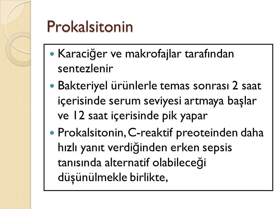 Prokalsitonin Karaci ğ er ve makrofajlar tarafından sentezlenir Bakteriyel ürünlerle temas sonrası 2 saat içerisinde serum seviyesi artmaya başlar ve