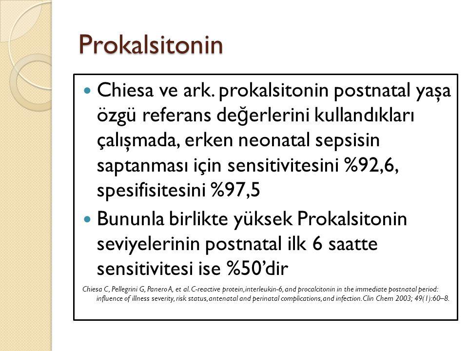 Prokalsitonin Chiesa ve ark. prokalsitonin postnatal yaşa özgü referans de ğ erlerini kullandıkları çalışmada, erken neonatal sepsisin saptanması için