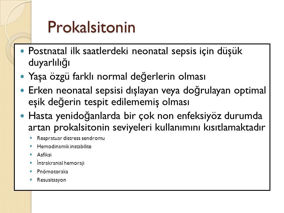 Prokalsitonin Postnatal ilk saatlerdeki neonatal sepsis için düşük duyarlılı ğ ı Yaşa özgü farklı normal de ğ erlerin olması Erken neonatal sepsisi dı