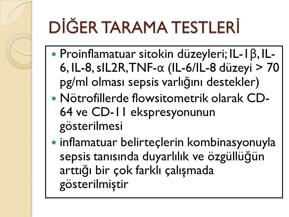 D İĞ ER TARAMA TESTLER İ Proinflamatuar sitokin düzeyleri; IL-1 β, IL- 6, IL-8, sIL2R, TNF- α (IL-6/IL-8 düzeyi > 70 pg/ml olması sepsis varlı ğ ını d