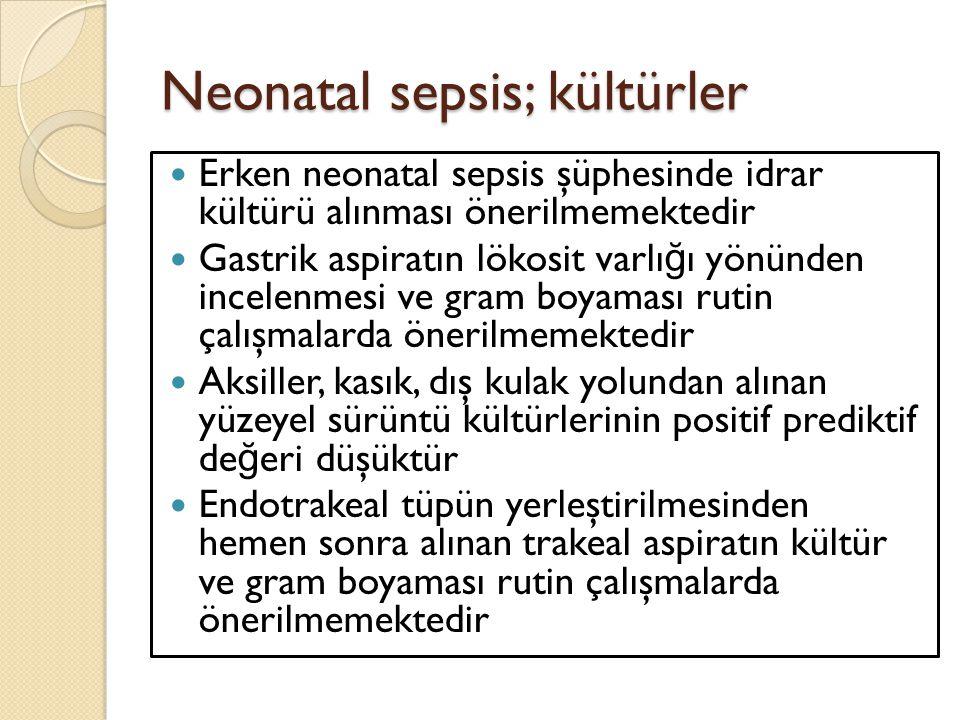 Neonatal sepsis; kültürler Erken neonatal sepsis şüphesinde idrar kültürü alınması önerilmemektedir Gastrik aspiratın lökosit varlı ğ ı yönünden incel
