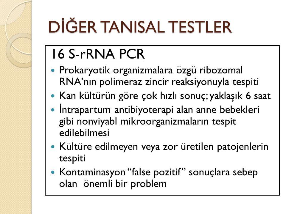 D İĞ ER TANISAL TESTLER 16 S-rRNA PCR Prokaryotik organizmalara özgü ribozomal RNA'nın polimeraz zincir reaksiyonuyla tespiti Kan kültürün göre çok hı